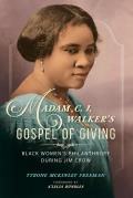 Madam C. J. Walker's Gospel of Giving: Black Women's Philanthropy During Jim Crow