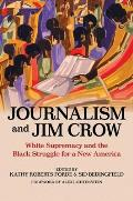 Journalism and Jim Crow: White Supremacy and the Black Struggle for a New America