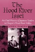 Hood River Issei An Oral History of Japanese Settlers in Oregons Hood River Valley