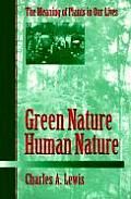 Green Nature Human Nature The Meaning of Plants in Our Lives