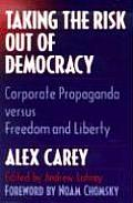 Taking the Risk Out of Democracy Corporate Propaganda Versus Freedom & Liberty