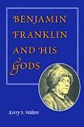 Benjamin Franklin & His Gods Beyond Providence & Polytheism