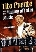 Tito Puente & the Making of Latin Music