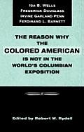 Reason Why the Colored American is Not in the Worlds Columbian Exposition The Afro Americans Contribution to Columbian Literature