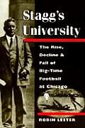 Staggs University The Rise Decline & Fall of Big Time Football at Chicago