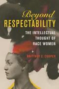 Beyond Respectability The Intellectual Thought of Race Women