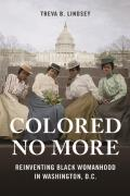 Colored No More Reinventing Black Womanhood In Washington Dc