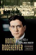 Homer Rodeheaver and the Rise of the Gospel Music Industry, 1