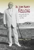 Dr John Harvey Kellogg & the Religion of Biologic Living