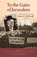 To the Gates of Jerusalem: The Diaries and Papers of James G. McDonald, 1945-1947