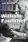 William Faulkner: A Life Through Novels