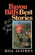 Bayou Bill's Best Stories: (most of Them True)