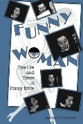 Funny Woman The Life & Times of Fanny Brice