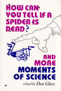 How Can You Tell If a Spider Is Dead & More Moments of Science