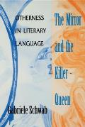 The Mirror and the Killer-Queen: Otherness in Literary Language