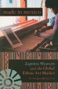 Made in Mexico Zapotec Weavers & the Global Ethnic Art Market