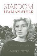Stardom, Italian Style: Screen Performance and Personality in Italian Cinema