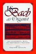 J S Bach As Organist His Instruments Music & Performance Practices