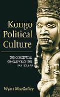 Kongo Political Culture The Conceptual Challenge of the Particular