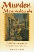 Murder in Marrakesh: ?mile Mauchamp and the French Colonial Adventure