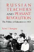 Russian Teachers & Peasant Revolution The Politics of Education in 1905