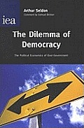 Dilemma of Democracy PB PB: The Political Economics of Over-Government (Revised)