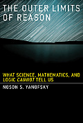 Outer Limits of Reason What Science Mathematics & Logic Cannot Tell Us