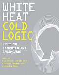 White Heat Cold Logic British Computer Art 1960 1980