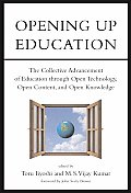 Opening Up Education The Collective Advancement of Education Through Open Technology Open Content & Open Knowledge
