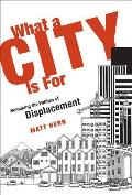 What a City Is for: Remaking the Politics of Displacement