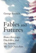 Fables and Futures: Biotechnology, Disability, and the Stories We Tell Ourselves