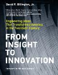 From Insight to Innovation: Engineering Ideas That Transformed America in the Twentieth Century