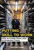Putting Skill to Work: How to Create Good Jobs in Uncertain Times