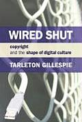 Wired Shut Copyright & the Shape of Digital Culture