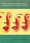 Perceiving Talking Faces: From Speech Perception to a Behavioral Principle [With Allows Experience of Perceptual Phenomena Directly]