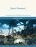 Inner Presence: Consciousness as a Biological Phenomenon