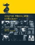 Digital Media & Democracy Tactics in Hard Times