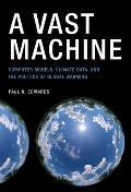 Vast Machine Computer Models Climate Data & The Politics Of Global Warming