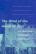 Wind of the Hundred Days How Washington Mismanaged Globalization