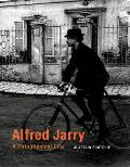 Alfred Jarry A Pataphysical Life