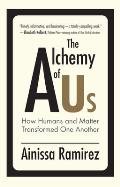 Alchemy of Us How Humans & Matter Transformed One Another