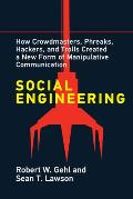 Social Engineering: How Crowdmasters, Phreaks, Hackers, and Trolls Created a New Form of Manipulativ E Communication