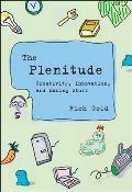 The Plenitude: Creativity, Innovation, and Making Stuff