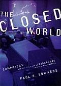 Closed World Computers & the Politics of Discourse in Cold War America