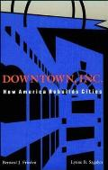 Downtown Inc How America Rebuilds Cities
