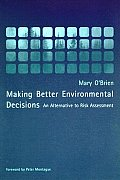 Making Better Environmental Decisions An Alternative to Risk Assessment