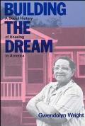 Building the Dream A Social History of Housing in America