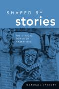 Shaped by Stories: The Ethical Power of Narratives