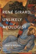 Ren? Girard, Unlikely Apologist: Mimetic Theory and Fundamental Theology