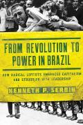 From Revolution to Power in Brazil: How Radical Leftists Embraced Capitalism and Struggled with Leadership